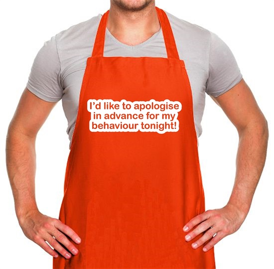 I'd Like To Apologise In Advance For My Behaviour Tonight! Apron