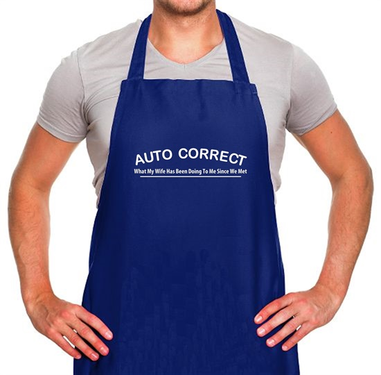 Auto Correct What My Wife Has Been Doing To Me Since We Met Apron