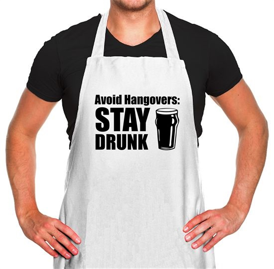Avoid Hangovers : Stay Drunk Apron