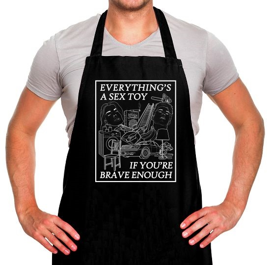 Everything's A Sex Toy If You're Brave Enough Apron