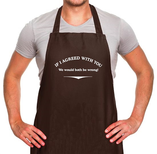 If I Agreed With You We Would Both Be Wrong Apron