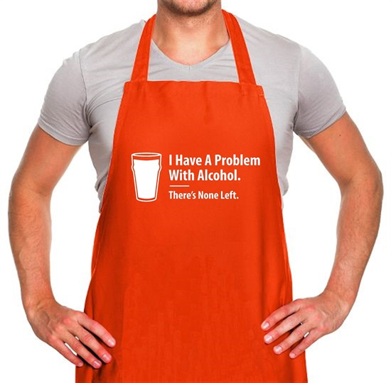 I Have A Problem With Alcohol. There's None Left Apron