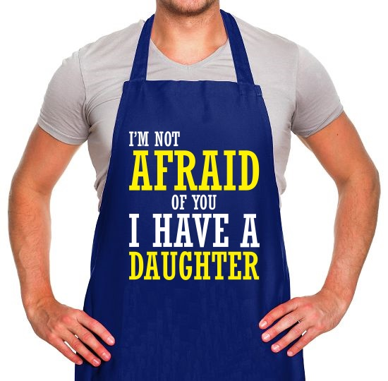 I'm Not Afraid Of You, I Have A Daughter Apron