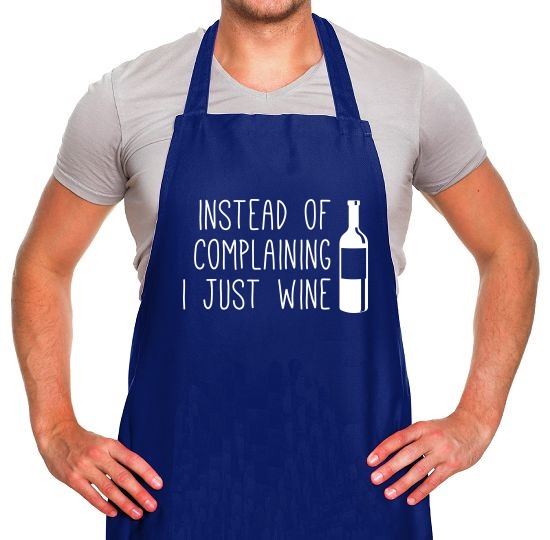 Instead of Complaining, I Just Wine Apron