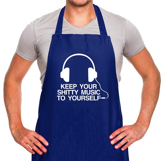 Keep Your Shitty Music To Yourself Apron