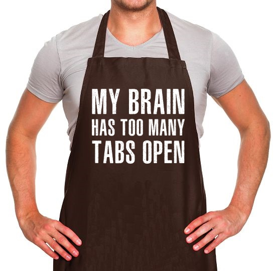 My Brain Has Too Many Tabs Open Apron