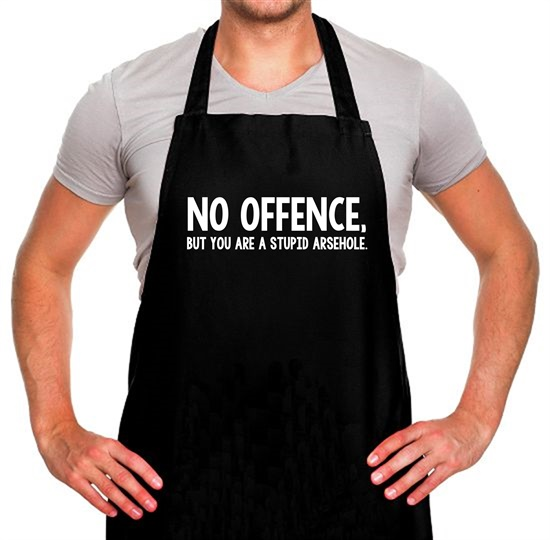 No Offence, But You Are A Stupid Arsehole. Apron