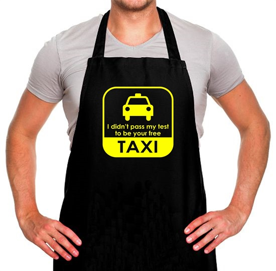 I Didn't Pass My Test To Be Your Free Taxi Apron