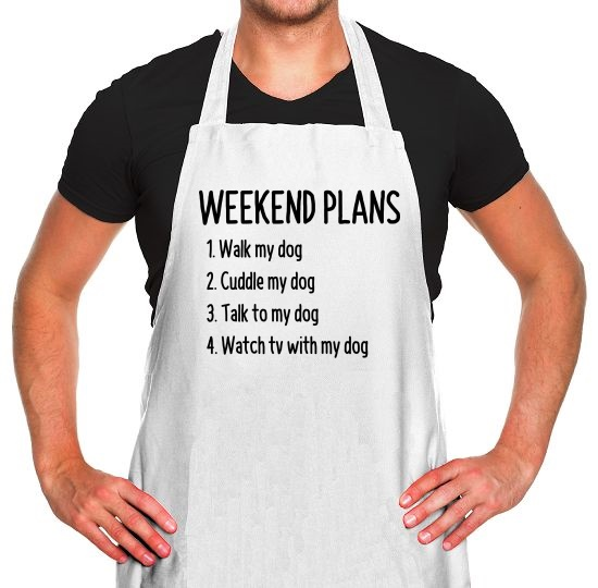 Weekend Plans With My Dog Apron