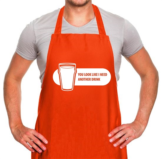 You Look Like I Need A Drink Apron