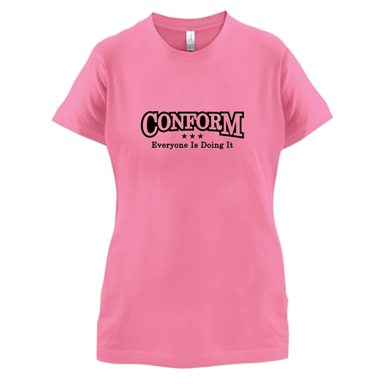 Conform Everyone Is Doing It t-shirts for ladies
