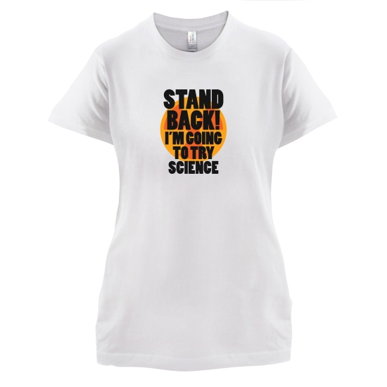 Stand Back I'm Going To Try Science t-shirts for ladies