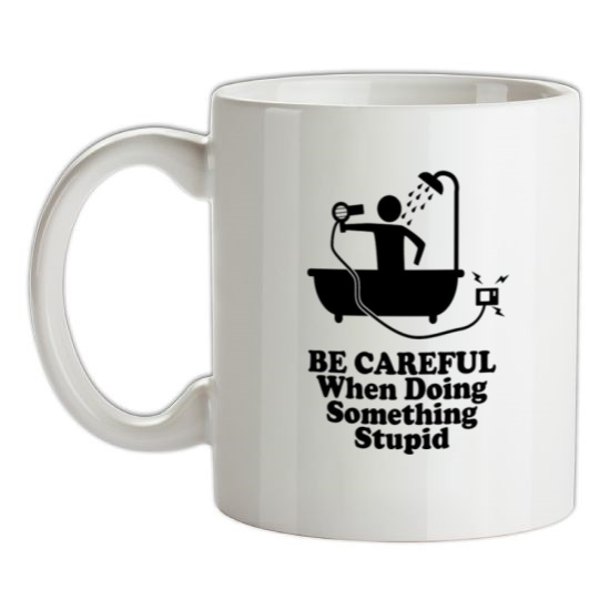 Be Careful When Doing Something Stupid t-shirts