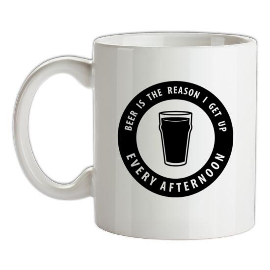Beer Is The Reason I Get Up Every Afternoon t-shirts
