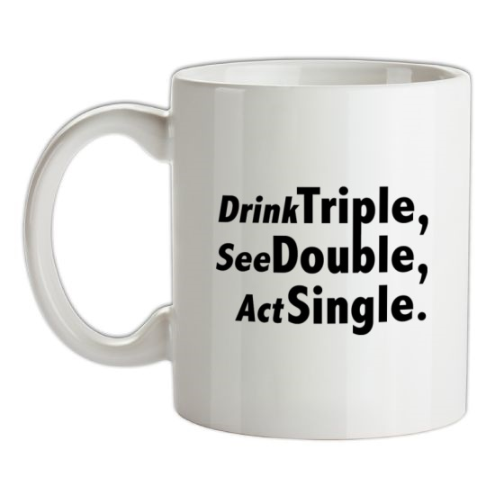 Drink Triple, See Double, Act Single t-shirts