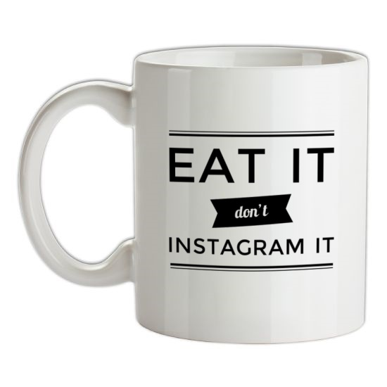 Eat It Don't Instagram It t-shirts
