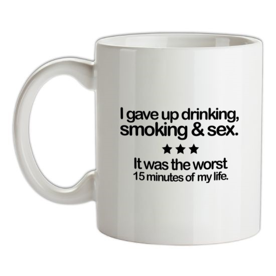 I Gave Up Drinking, Smoking & Sex t-shirts
