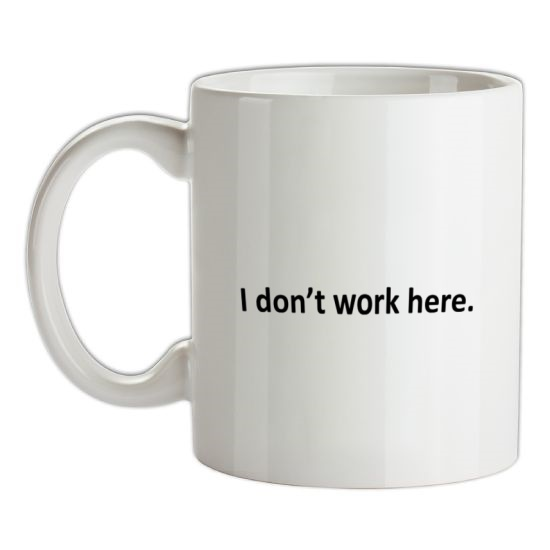 I Don't Work Here t-shirts