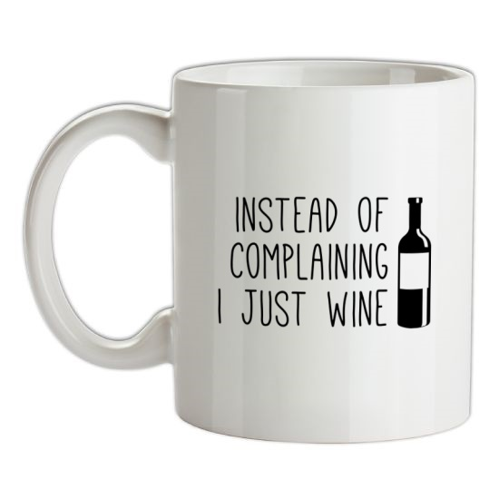 Instead of Complaining, I Just Wine t-shirts