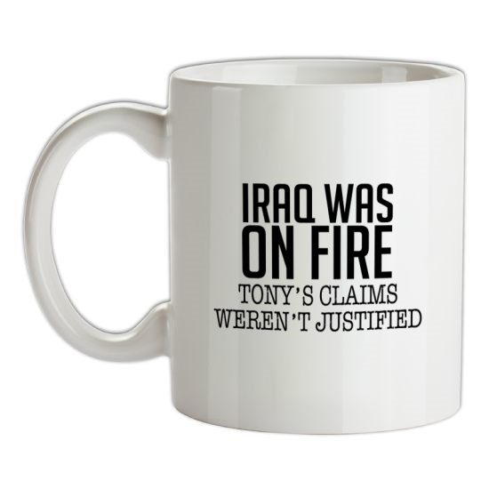 Iraq Was On Fire, Tony's Claims Weren't Justified t-shirts