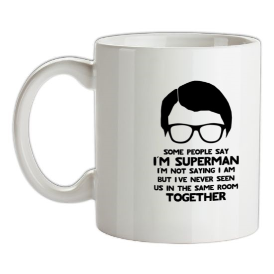 Some people say I'm Superman,I'm not saying I am but I've never seen us in the same room together! t-shirts