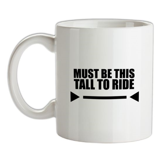 Must Be This Tall To Ride t-shirts