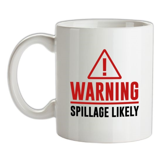 Warning - Spillage Likely t-shirts