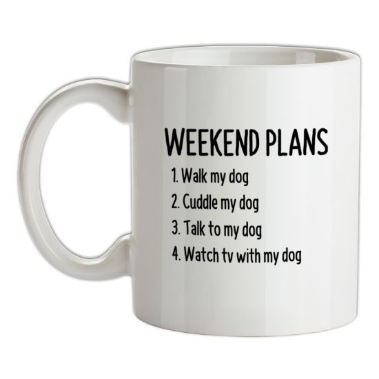 Weekend Plans With My Dog t-shirts