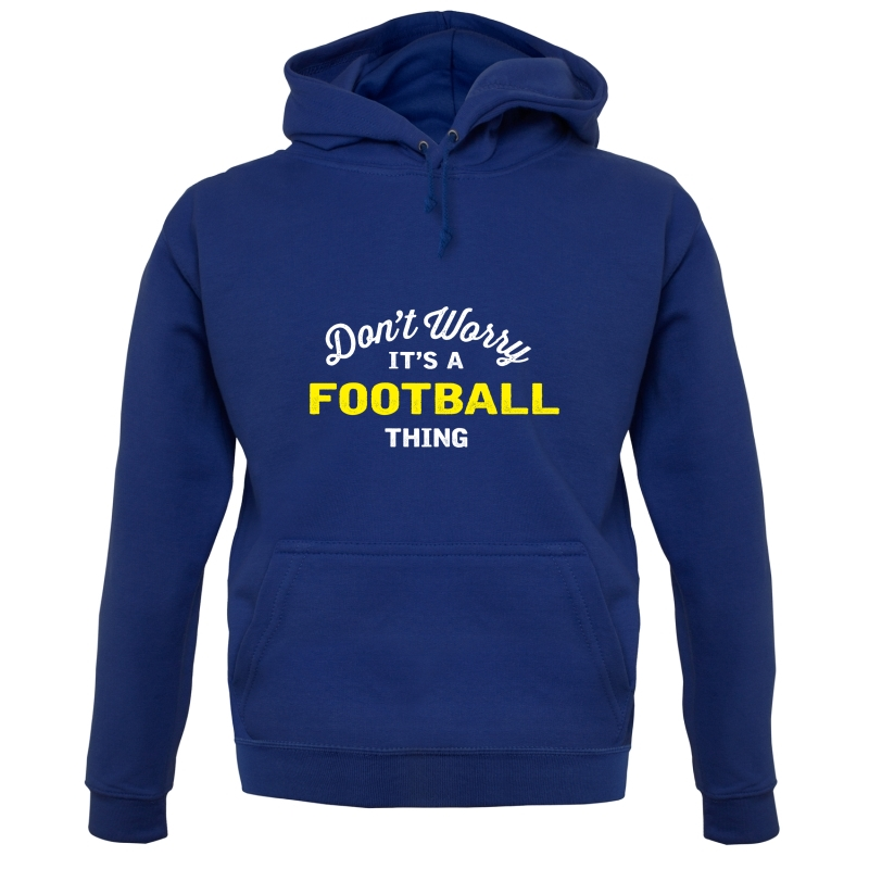 Don't Worry It's A Football Thing Hoodies