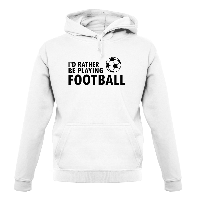 I'd Rather Be Playing Football Hoodies
