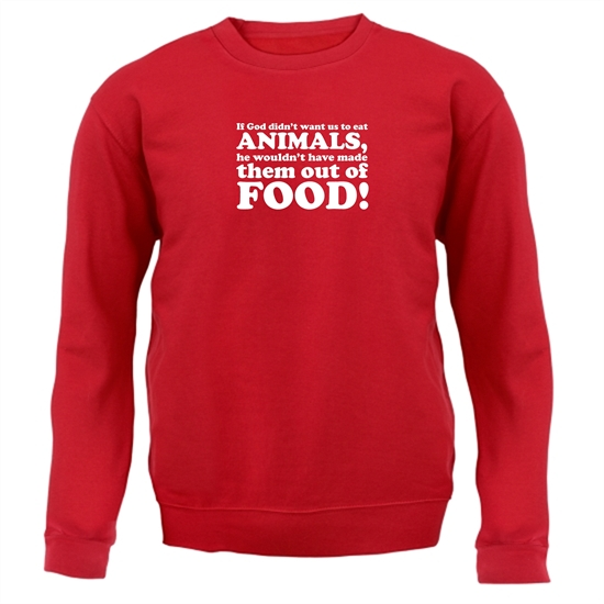 If God Didn't Want Us To Eat Animals, He Wouldn't Have Made Them From Food! Jumpers