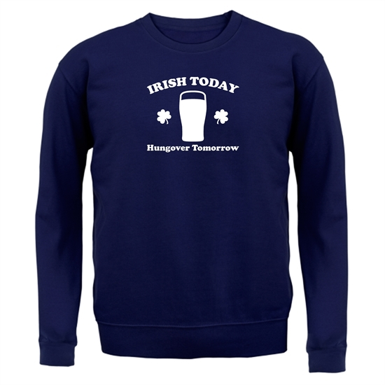 Irish Today Hungover Tomorrow Jumpers