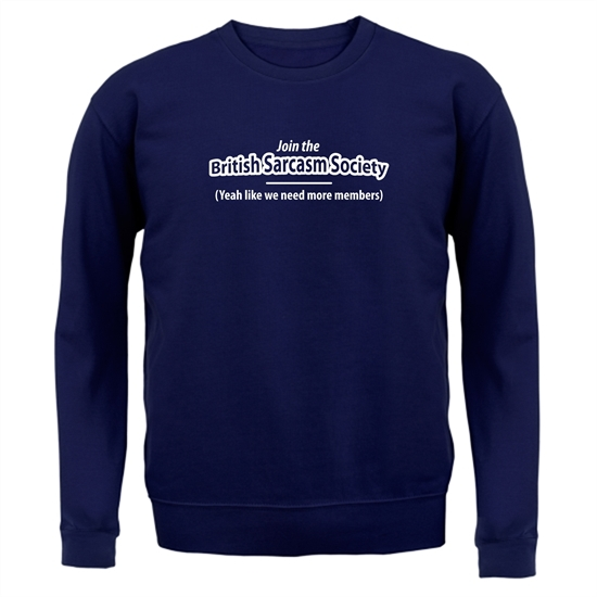 Join The British Sarcasm Society Yeah Like We Need More Members Jumpers