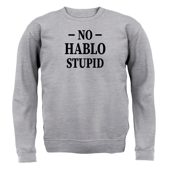 No Hablo Stupid Jumpers