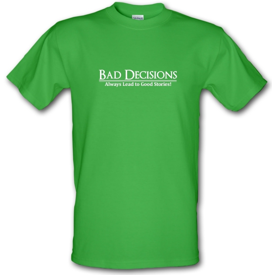 Bad decisions always lead to good stories T-Shirts for Kids