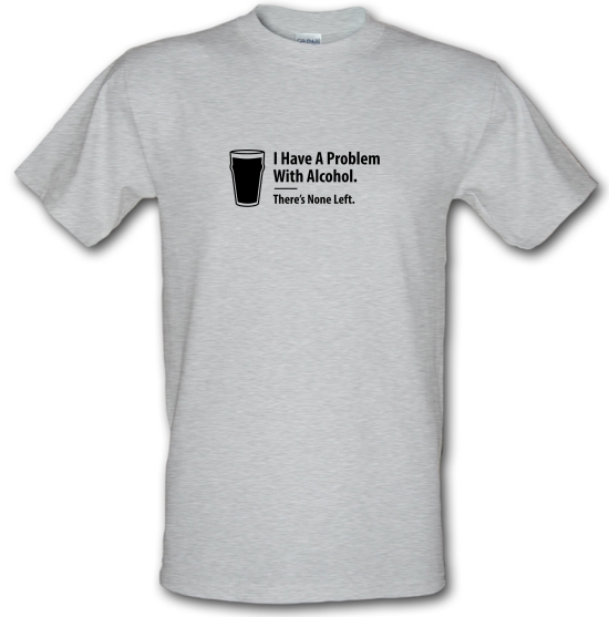 I Have A Problem With Alcohol. There's None Left T-Shirts for Kids