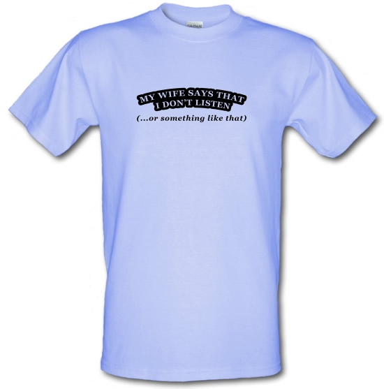 My Wife Says I Don't Listen (Or Something Like That) T-Shirts for Kids