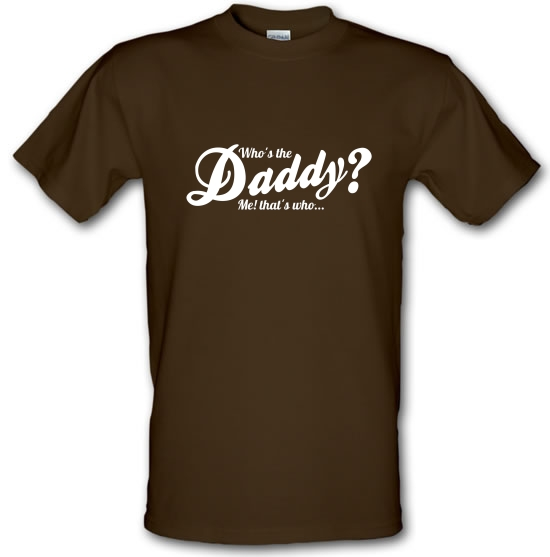 Who's the daddy - me that's who! T-Shirts for Kids
