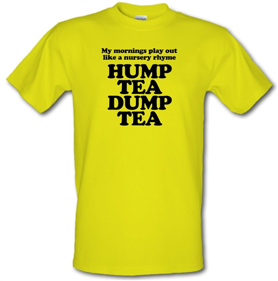 My mornings play out like a nursery rhyme, hump tea dump tea t-shirts