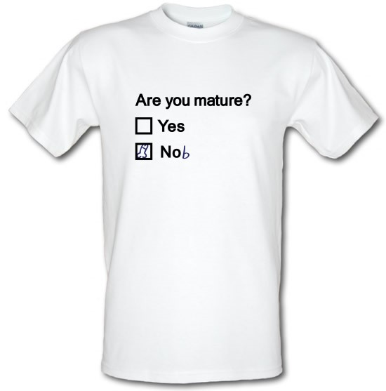 Are You Mature? t-shirts