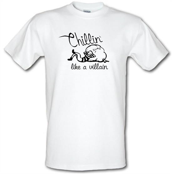 Chillin' like a villain t-shirts