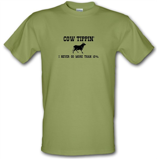 Cow Tippin' I Never Go More Than Ten Percent t-shirts