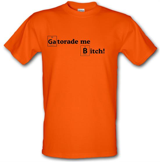 Gatorade me Bitch t-shirts