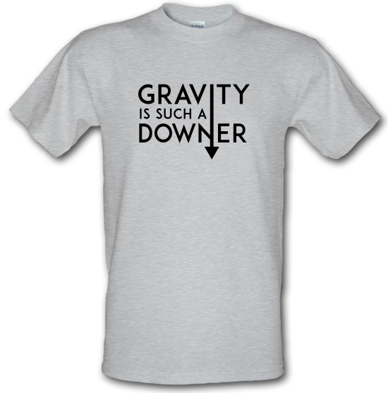 Gravity Is Such a Downer t-shirts