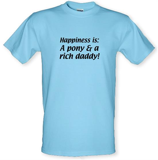 Happiness is: a pony and a rich daddy t-shirts