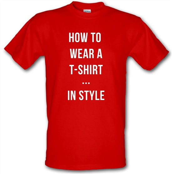 How To Wear A T-Shirt...In Style t-shirts