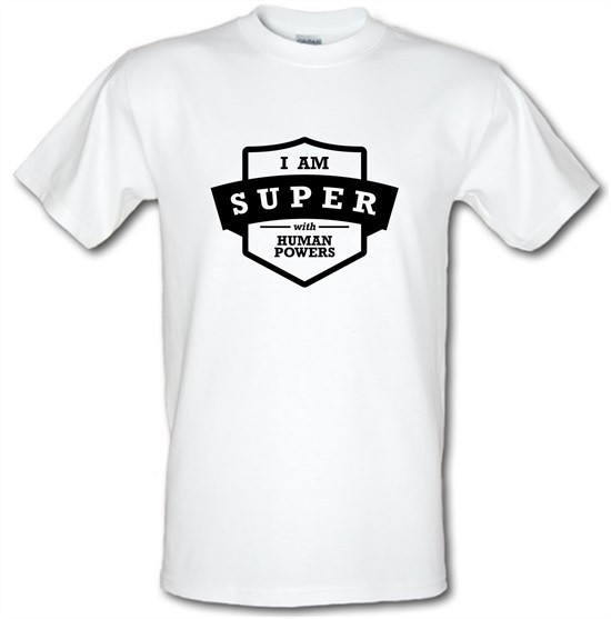 I Am Super With Human Powers t-shirts