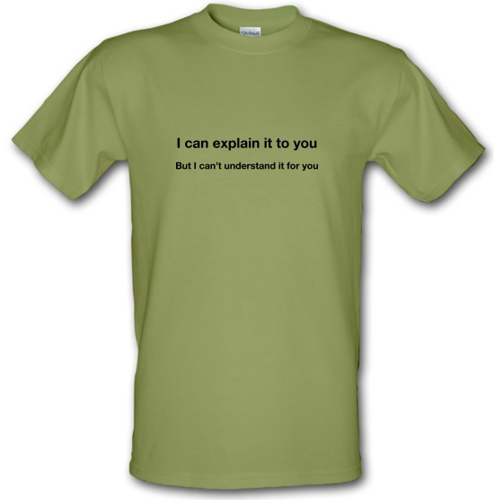 I Can Explain It To You t-shirts
