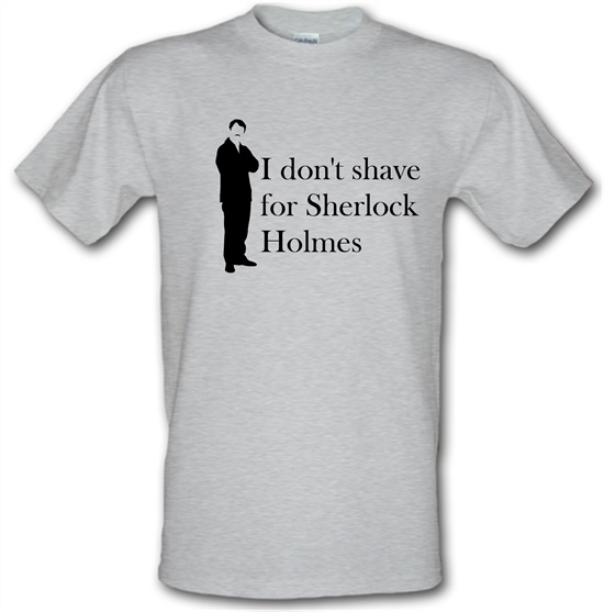 I don't shave for Sherlock Holmes 1 t-shirts