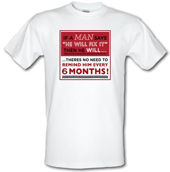 If a Man Says He'll Fix It, Then He Will t-shirts